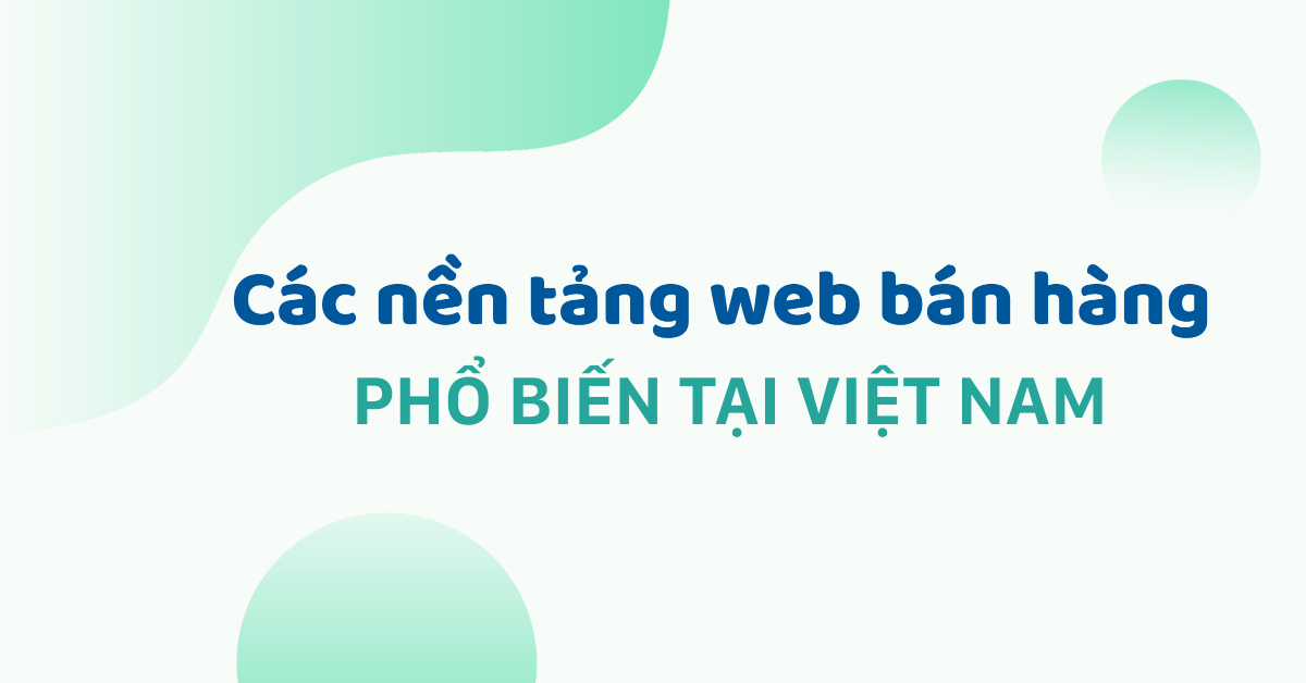 Các nền tảng web bán hàng phổ biến tại Việt Nam